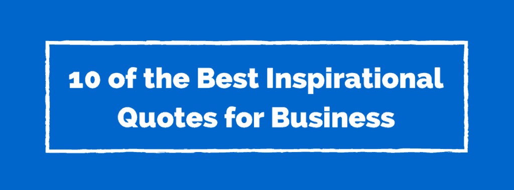 Marketing Tips, Tricks & Templates 10 of the Best Inspirational Quotes for